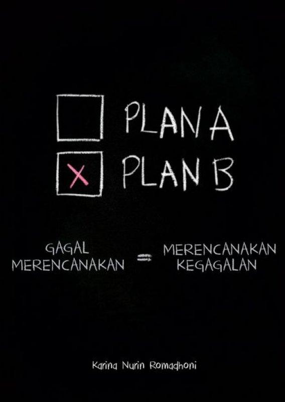 Cover Buku PLAN A PLAN B : Gagal Merencanakan = Merencanakan Kegagalan