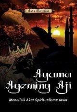 Agama Ageming Aji Menelisik Akar Spiritualisme Jawa