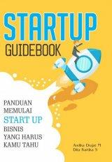 START UP GUIDEBOOK: Panduan Memulai Startup Bisnis yang harus Kamu Tahu