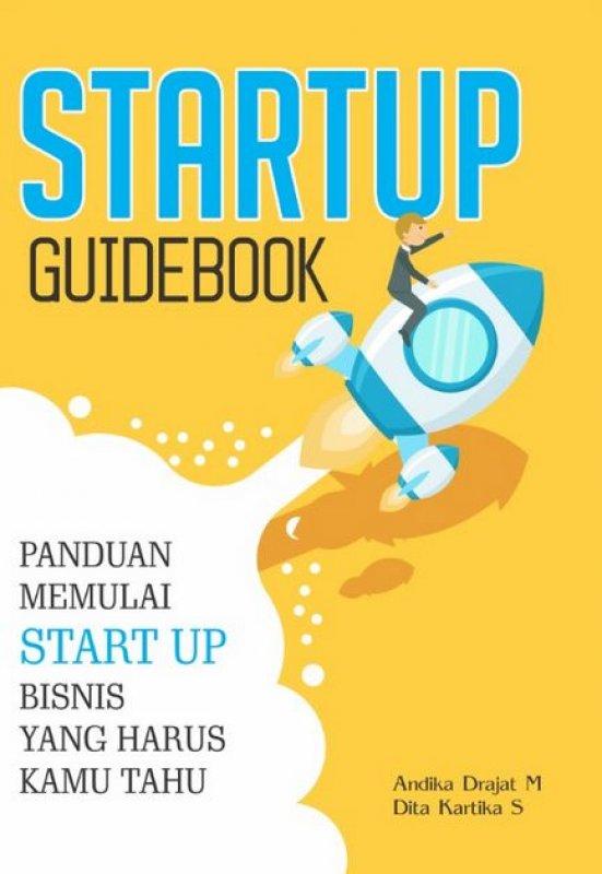 Cover Buku START UP GUIDEBOOK: Panduan Memulai Startup Bisnis yang harus Kamu Tahu