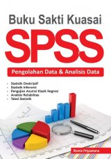 Buku Sakti Kuasai SPSS - Pengolahan Data & Analisis Data