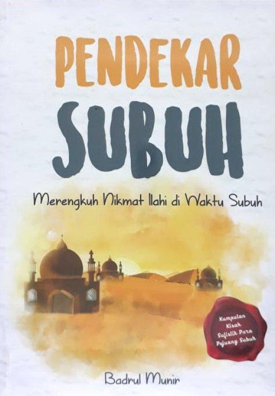 Cover Buku Pendekar Subuh: Merengkuh Nikmat Ilahi di Waktu Subuh