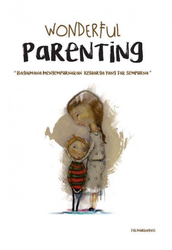 Cover Buku Wonderful Parenting: Bagaimana Menyempurnakan Keluarga yang tak Sempurna