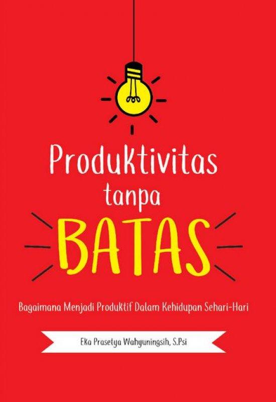 Cover Buku Produktivitas Tanpa Batas: Bagaimana Menjadi Produktif Dalam Kehidupan Sehari-Hari
