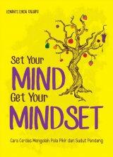 Set Your Mind Get Your Mindset: Cara Cerdas Mengolah Pola Pikir Dan Sudut Pandang