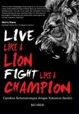 LIVE LIKE A LION, FIGHT LIKE A CHAMPION : Ciptakan Keberuntungan, dengan Kekuatanmu Sendiri