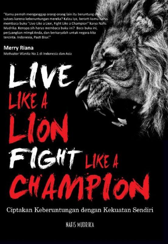 Cover Buku LIVE LIKE A LION, FIGHT LIKE A CHAMPION : Ciptakan Keberuntungan, dengan Kekuatanmu Sendiri