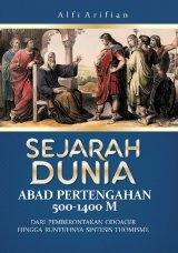 SEJARAH DUNIA ABAD PERTENGAHAN 500-1400 M: Dari Pemberontakan Odoacer Hingga Runtuhnya Sintesis Thomisme