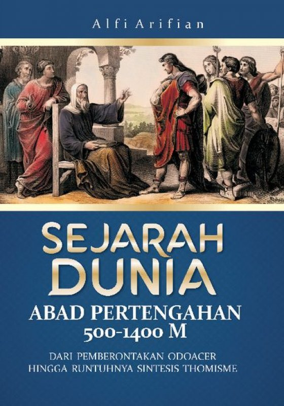Cover Buku SEJARAH DUNIA ABAD PERTENGAHAN 500-1400 M: Dari Pemberontakan Odoacer Hingga Runtuhnya Sintesis Thomisme