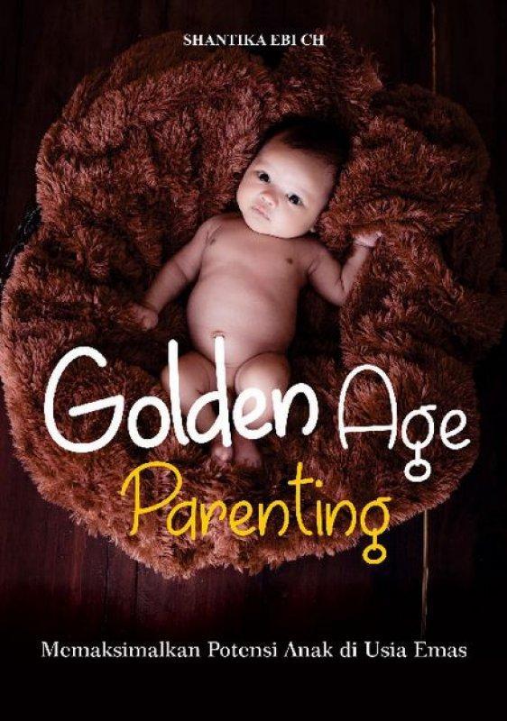 Cover Buku GOLDEN AGE parenting: Memaksimalkan Potensi Anak di Usia Emas