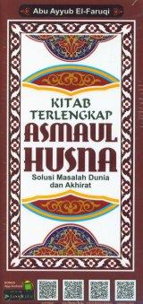 Kitab Terlengkap Asmaul Husna: Solusi Masalah Dunia dan Akhirat