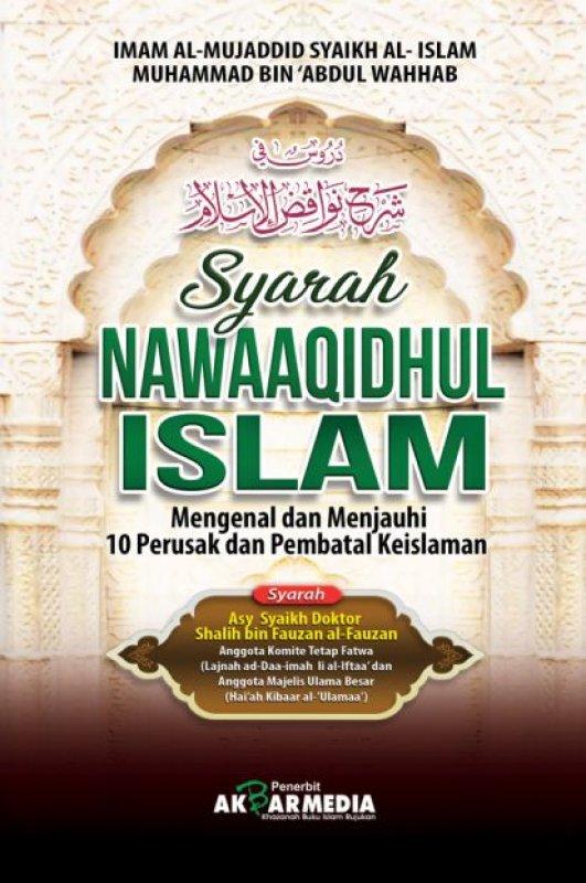 Cover Buku Syarah NAWAAQIDHUL ISLAM : Mengenal dan menjauhi 10 Perusak dan Pembatal Keislaman