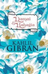KAHLIL GIBRAN - DAMAI & BAHAGIA