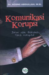 Komunikasi Korupsi: Jurus dan Bahasa Para Koruptor