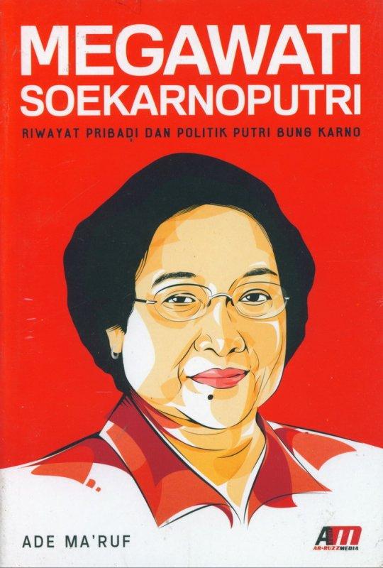 Cover Buku Megawati Soekarnoputri : Riwayat Pribadi dan Politik Putri Bung Karno
