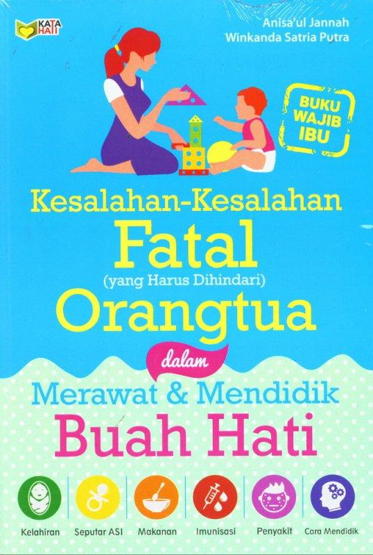 Cover Buku Kesalahan-Kesalahan Fatal (yang Harus Dihindari) Orangtua dalam Merawat & Mendidik Buah Hati