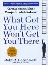 Caranya Orang Sukses Menjadi Lebih Sukses - What Got You Here Wont Get You There