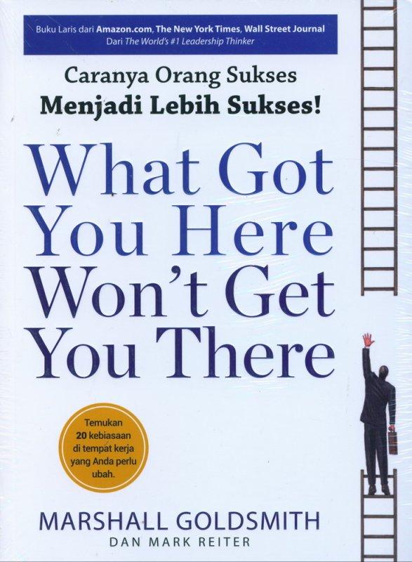 Cover Buku Caranya Orang Sukses Menjadi Lebih Sukses - What Got You Here Wont Get You There