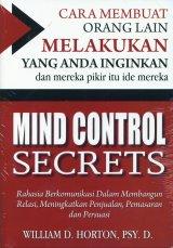 Mind Control Secrets: Cara Membuat Orang Lain Melakukan Yang Anda Inginkan