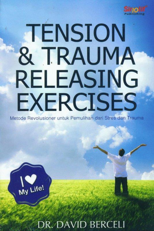 Cover Buku Tension & Trauma Releasing Exercises: Metode Revolusioner untuk Pemulihan dari Stres dan Trauma