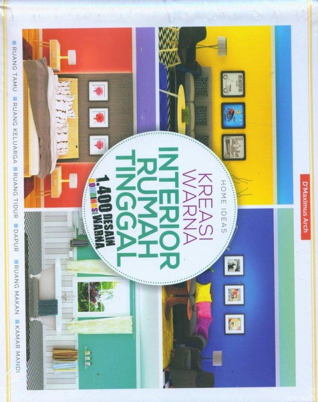 Cover Buku Home Ideas: Kreasi Warna Interior Rumah Tinggal 1400 Desain Kombinasi Warna
