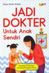 Jadi Dokter Untuk Anak Sendiri ( Panduan Informasi tentang Penyakit Anak )