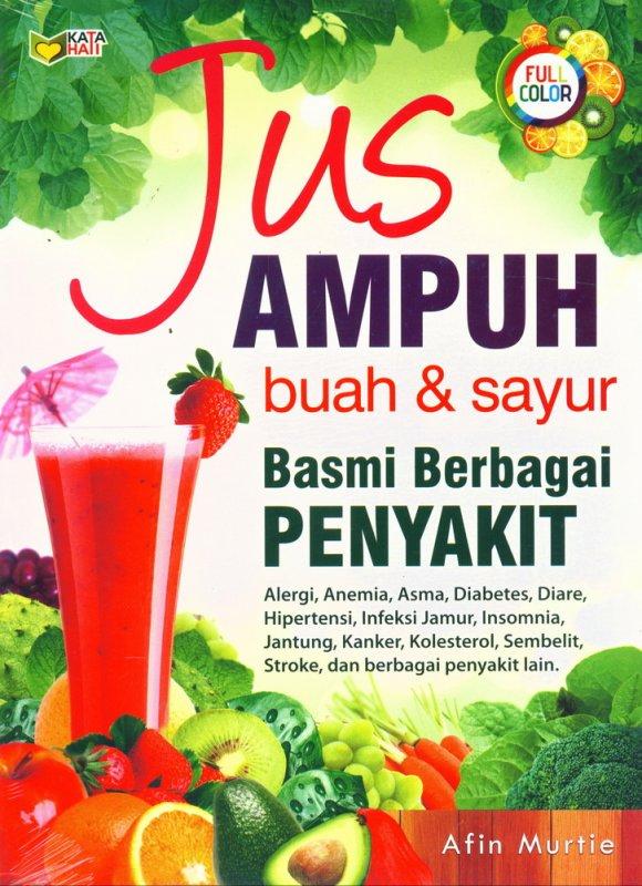 Cover Buku Jus Ampuh Buah & Sayur Basmi Berbagai PENYAKIT (Full Color)