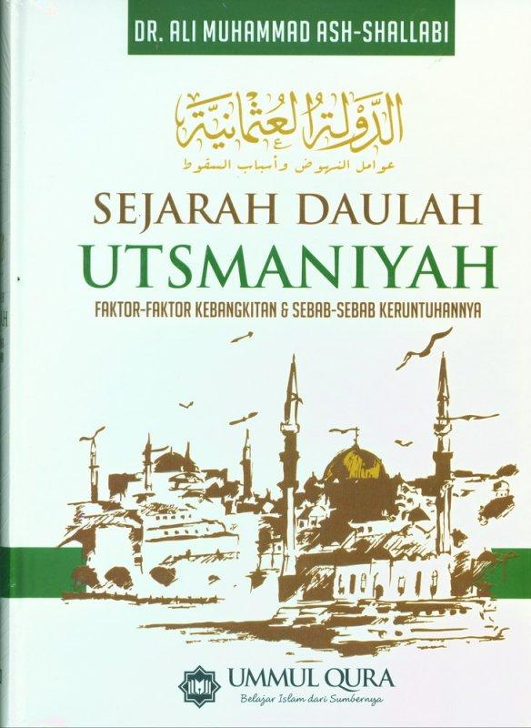 Cover Buku Sejarah daulah Utsmaniyah : Faktor-Faktor Kebangkitan & Sebab-Sebab Keruntuhannya (Hard Cover)