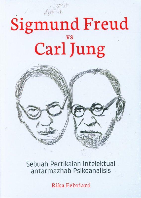 Cover Buku SIGMUND FREUD VS CARL JUNG: Sebuah Pertikaian Intelektual Antarmahzab Psikoanalisis