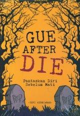 Gue After Die: Pantaskan Diri Sebelum Mati