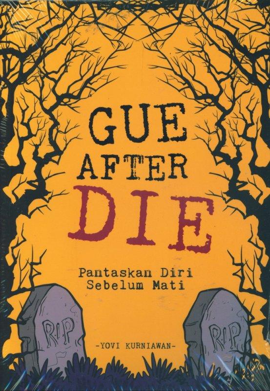 Cover Buku Gue After Die: Pantaskan Diri Sebelum Mati
