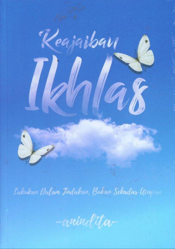 Cover Buku Keajaiban Ikhlas: Lakukan Dalam Tindakan, Bukan Sekedar Ucapan