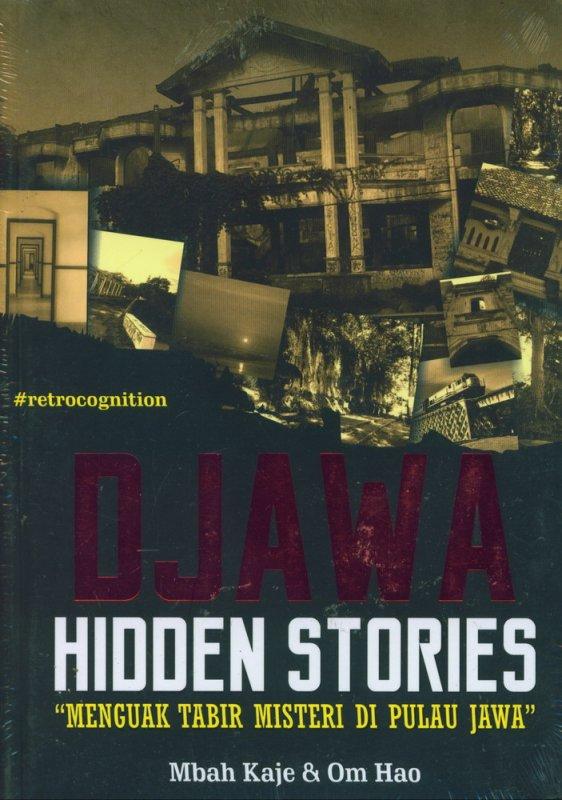 Cover Buku DJAWA HIDDEN STORIES : Menguak Tabir Misteri di Pulau Jawa