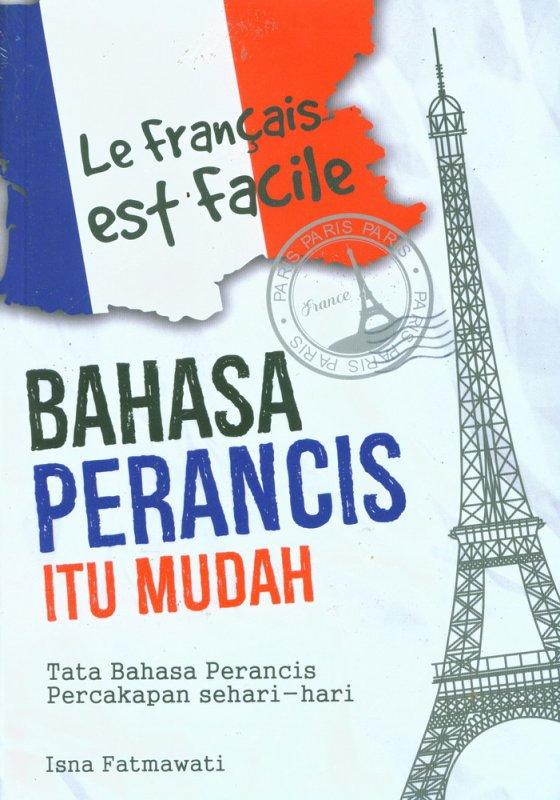 Cover Buku LE FRANCAISE EST FACILE : Bahasa Perancis itu Mudah