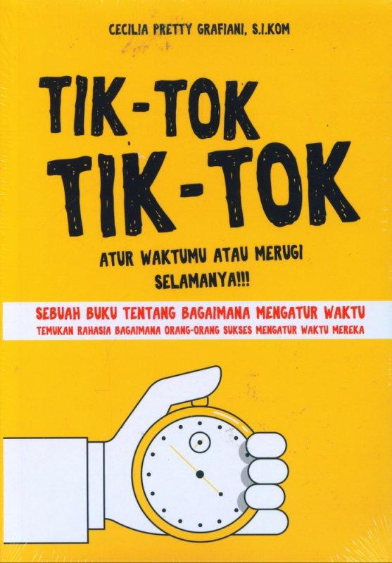 Cover Buku TIK-TOK : Atur Waktumu atau Merugi Selamanya