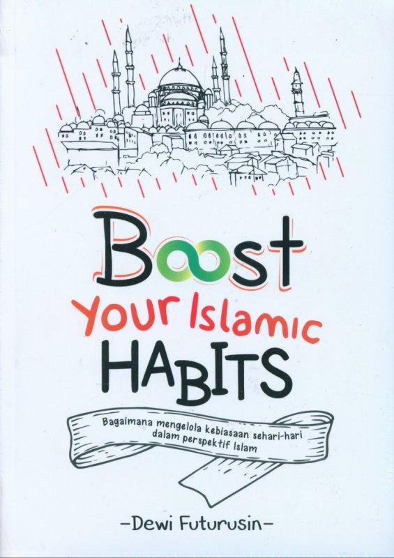 Cover Buku Boost Your Islamic HABITS : Mengelola Kebiasaan Sehari-hari dalam Perspektif Islam