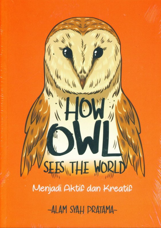 Cover Depan Buku How Owl See The World : Menjadi aktif dan Kreatif