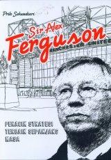 Sir Alex Ferguson : Peracik Strategi Terbaik Sepanjang Masa