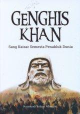 Genghis Khan : Sang Kaisar Semesta Penakluk Dunia