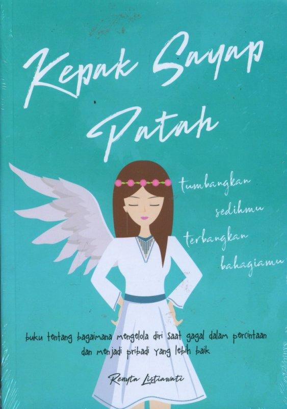 Cover Buku Kepak Sayap Patah: Tumbangkan Sedihmu Terbangkan Bahagiamu
