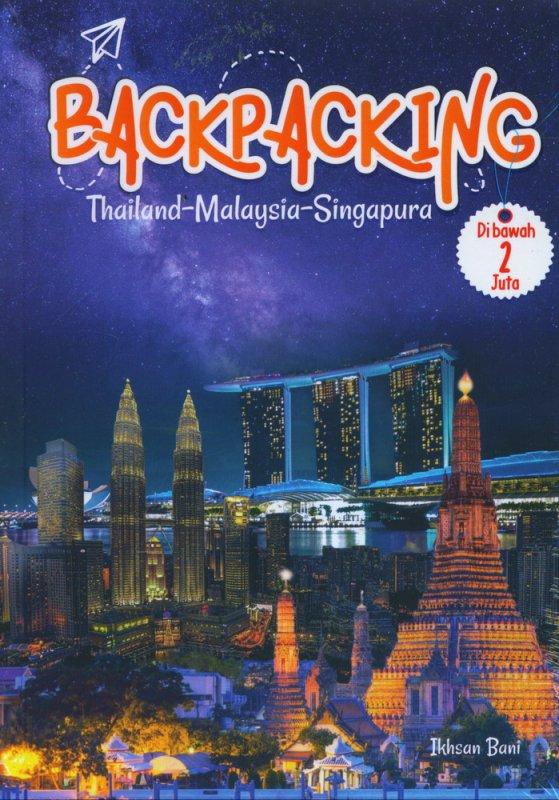 Cover Buku BACKPACKING : Thailand-Malaysia-Singapura di Bawah 2 Juta