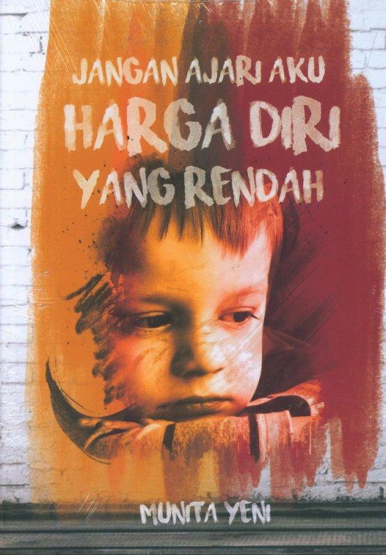 Cover Buku Jangan Ajari Aku Harga Diri yang Rendah