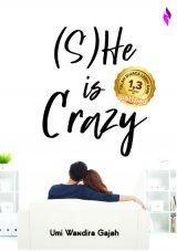 (S)HE IS CRAZY