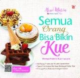 Semua Orang Bisa Bikin Kue - Resep Praktis Kue Favorit [Edisi TTD] (Promo Best Book)