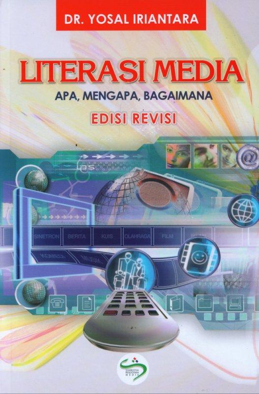 Cover Buku Literasi Media: Apa, Mengapa, Bagaimana Edisi Revisi