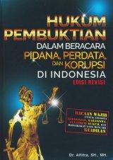 Hukum Pembuktian Dalam Beracara Pidana, Perdata, dan Korupsi di Indonesia - Edisi Revisi