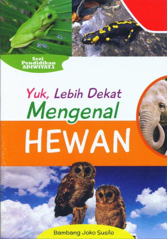 Cover Buku Yuk Lebih Dekat Mengenal HEWAN (Seri Pendidikan Adiwiyata)