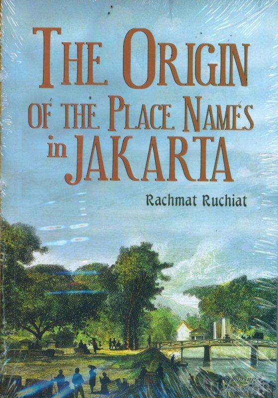 Cover Buku Asal-Usul Nama Tempat di Jakarta - The Origin Of The Place Names in Jakarta