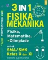 3 in 1 Fisika Mekanika, Fisika, Matematika, + Olimpiade Untuk SMA/SMK Kelas X dan XI