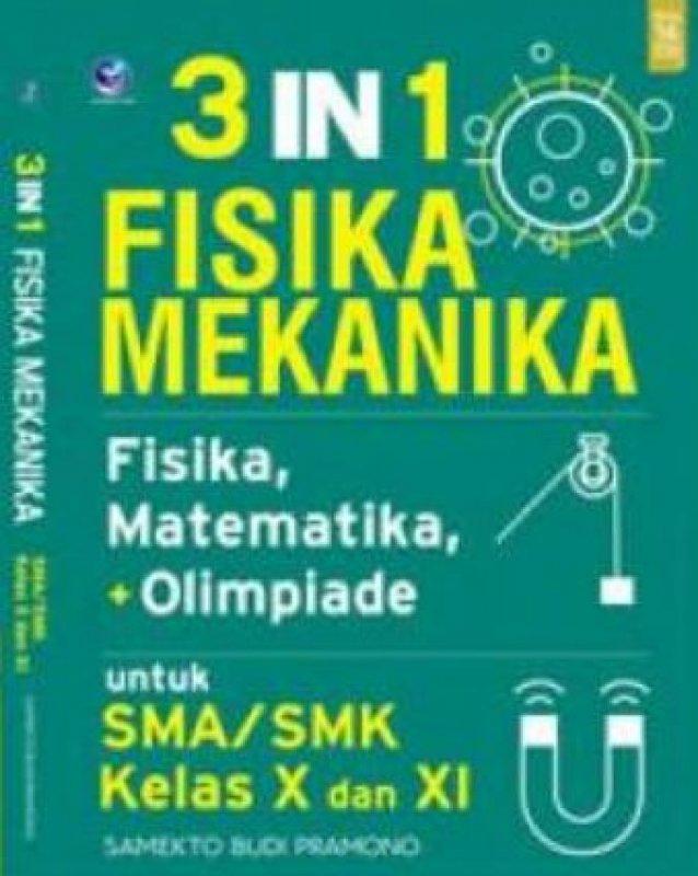Cover Buku 3 in 1 Fisika Mekanika, Fisika, Matematika, + Olimpiade Untuk SMA/SMK Kelas X dan XI